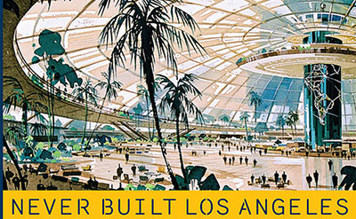 EXHIBITION: Never Built Los Angeles